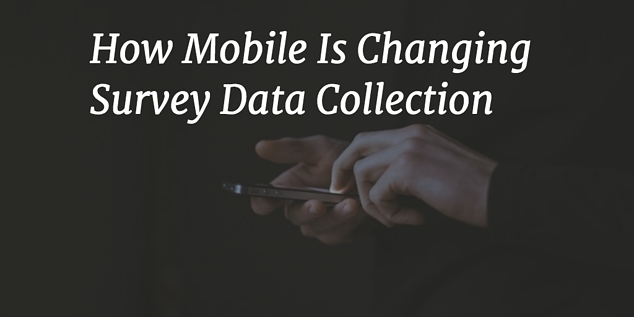How Mobile is Changing Survey Data Collection